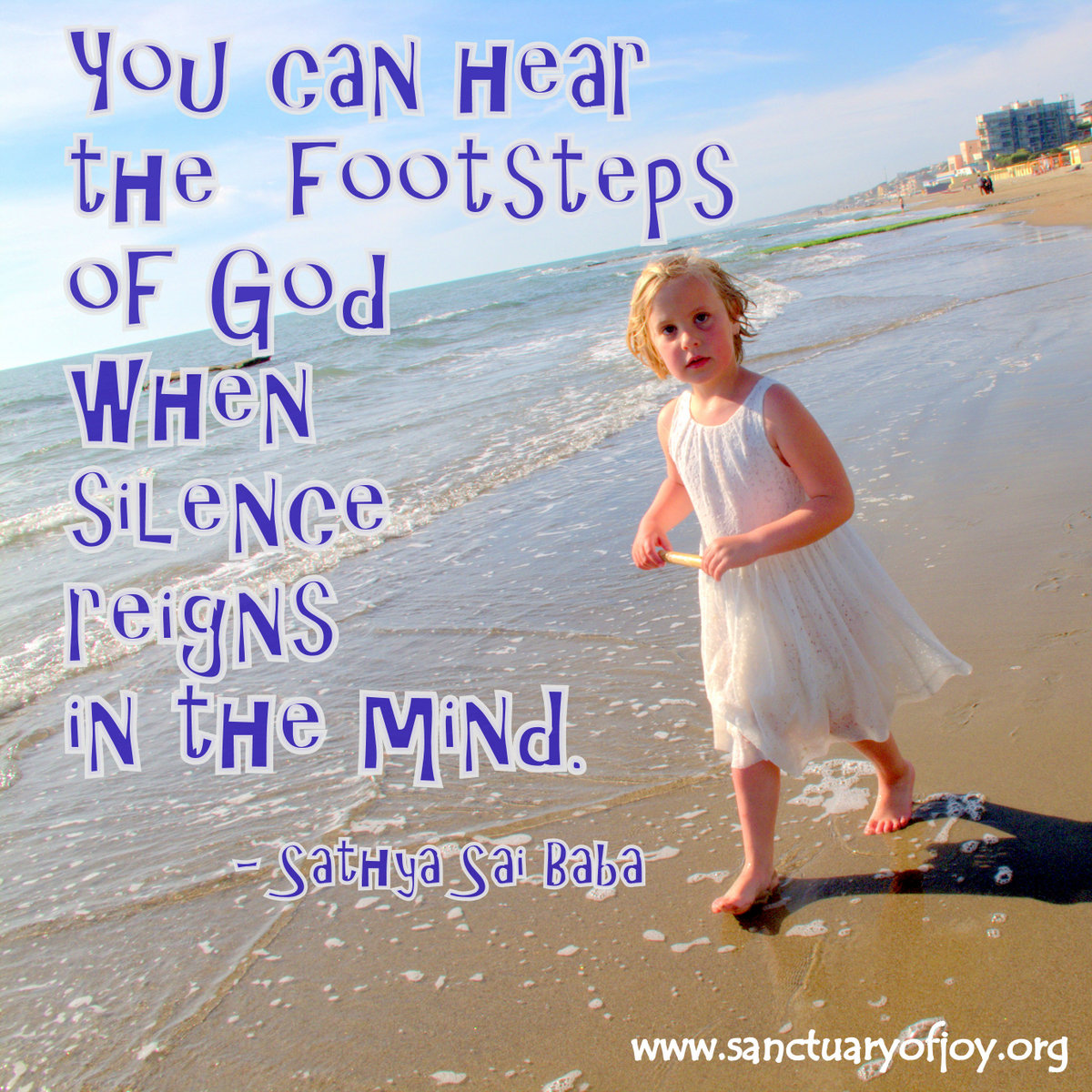 You can hear the footsteps of God when silence reigns in the mind