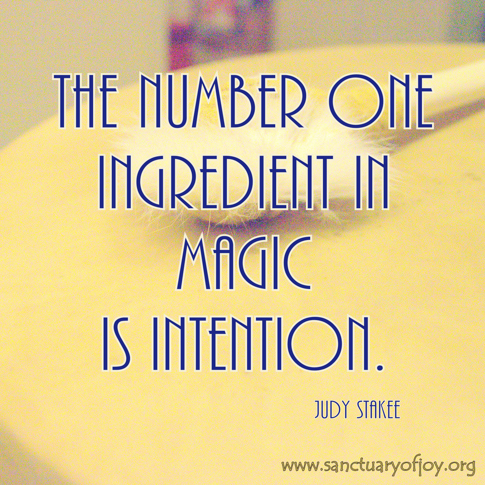 The number one ingredient in magic is intention