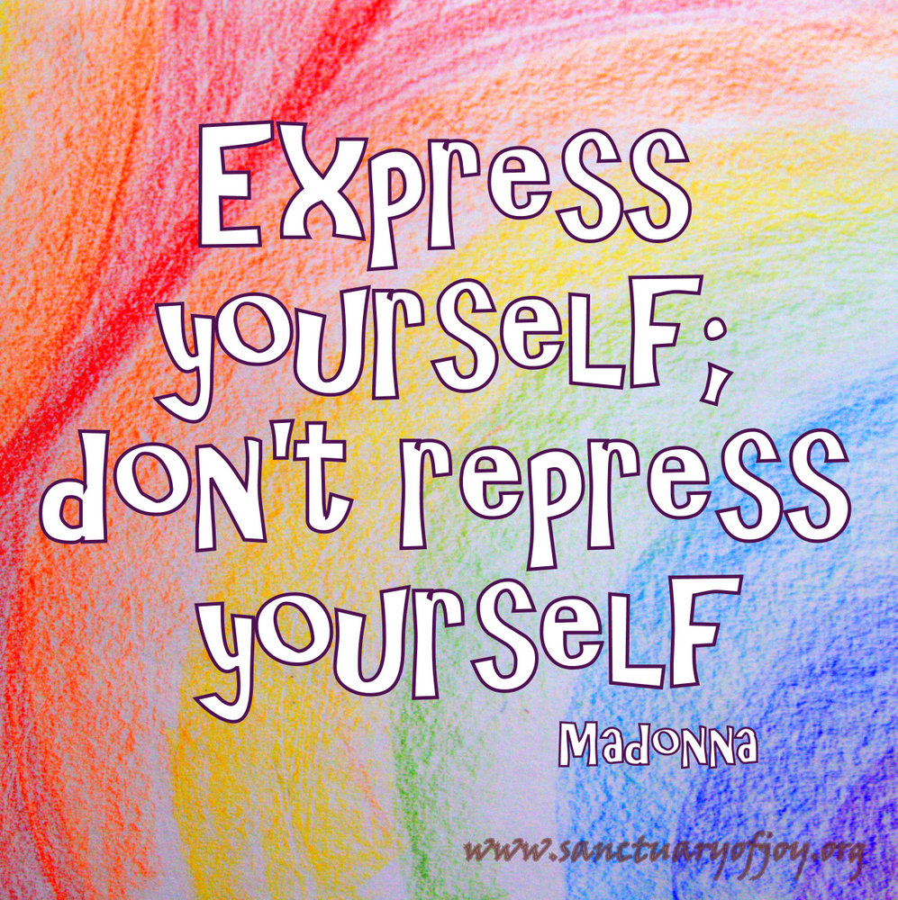 Express yourself; don't repress yourself
