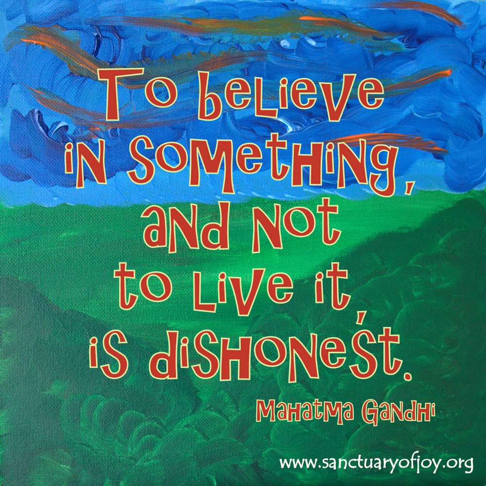 To believe in something, and not to live it, is dishonest