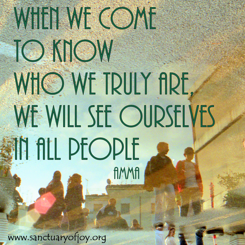 When we come to know who we truly are, we will see ourselves in all people