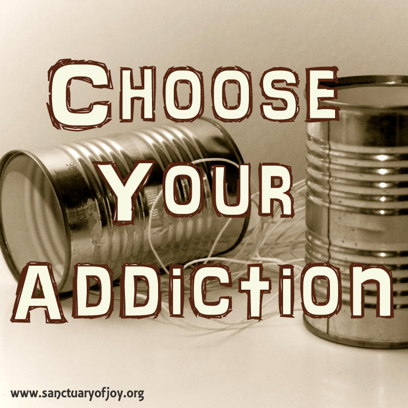 Choose your addiction