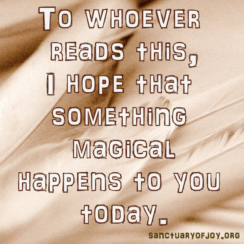Something magical will happen to you