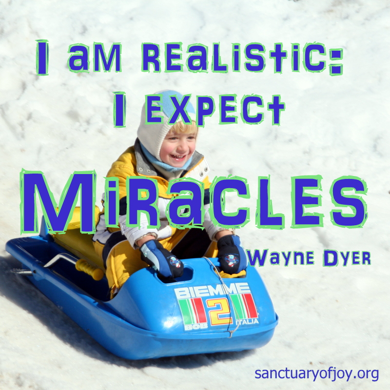 I am realistic: I expect miracles