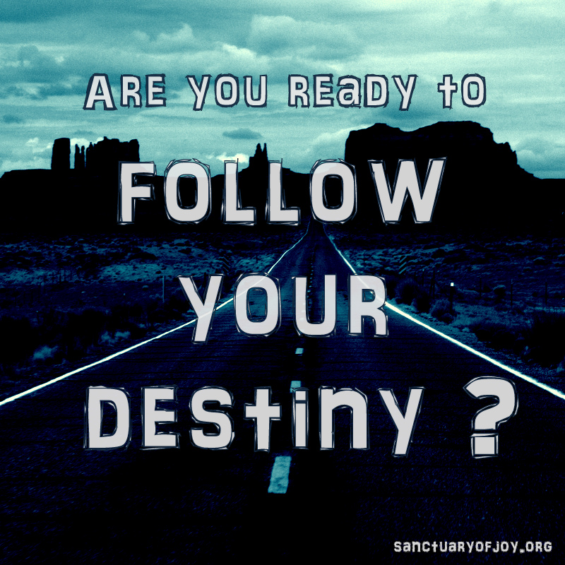 Are you ready to follow your destiny?