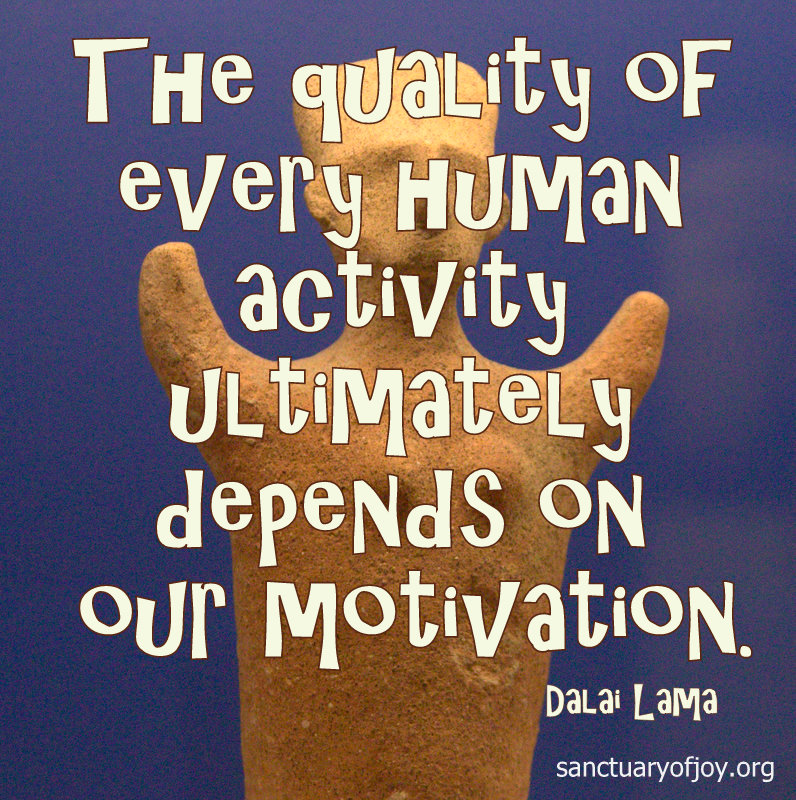 The quality of every human activity ultimately depends on our motivation.