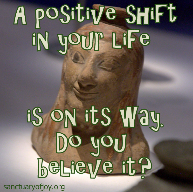 A positive shift in your life is on its way