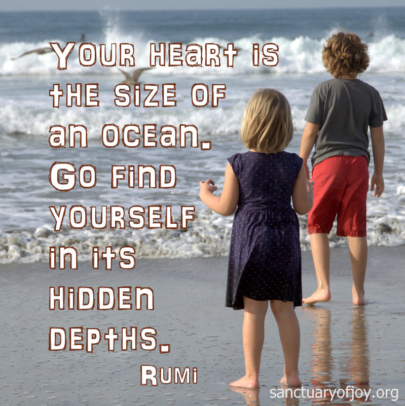 Your heart is the size of an ocean - Rumi