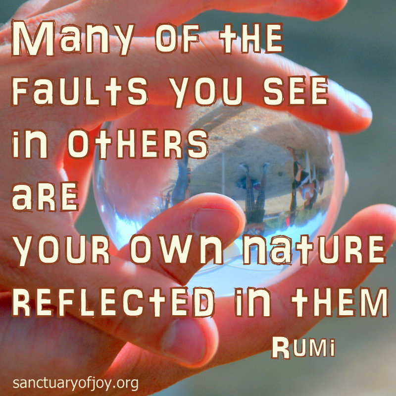 Many of the faults you see in others are your own nature reflected in them
