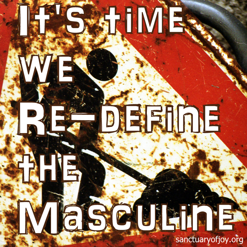 It's time to re-define the masculine