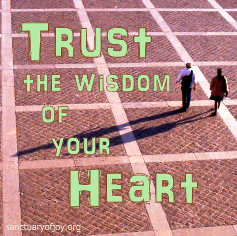 Trust the wisdom of your heart