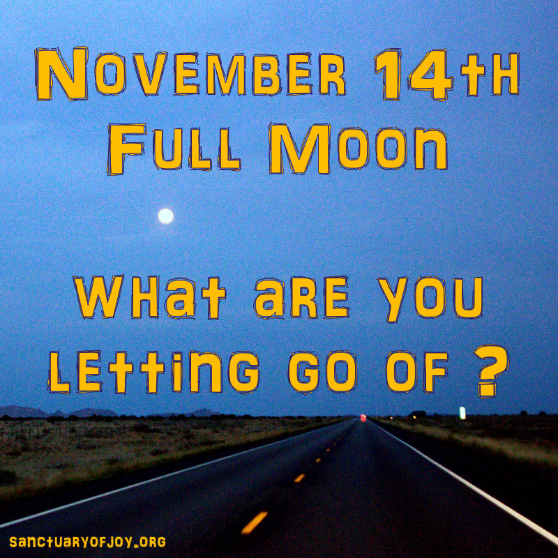 November 14th 2016 Full Moon - what are you letting go of?