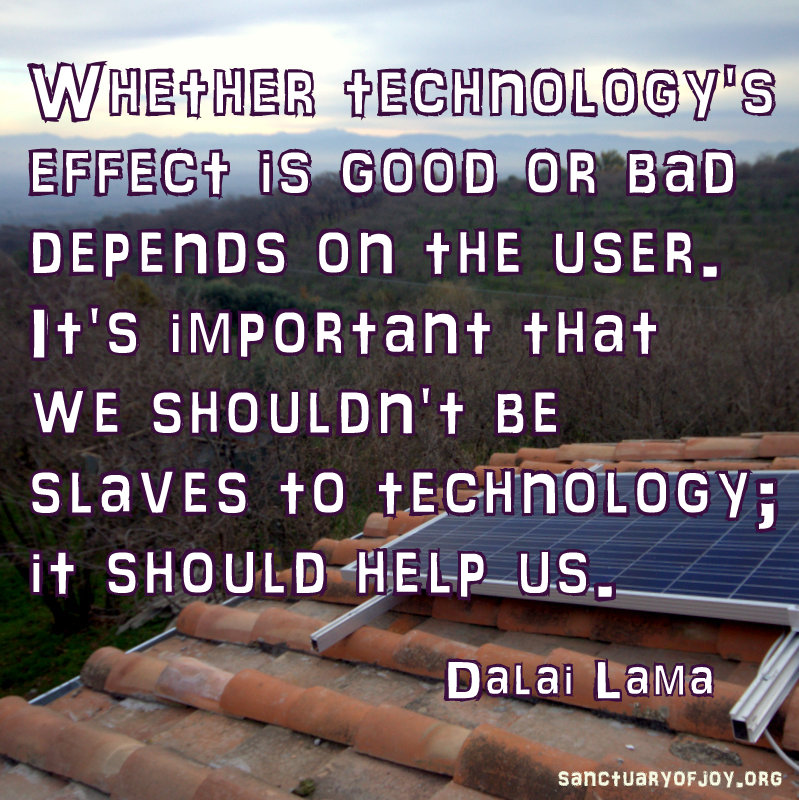 It's important that we shouldn't be slaves to technology; it should help us