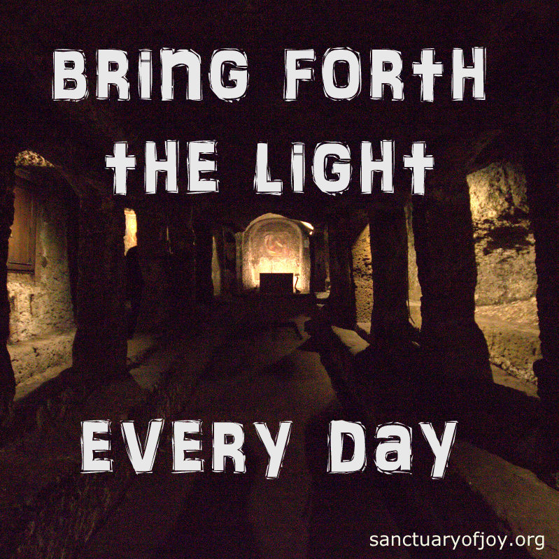 Bring forth the light every day