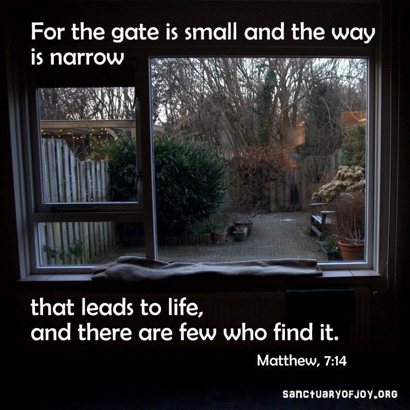 For the gate is small and the way is narrow