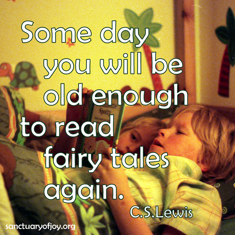 Some day you will be old enough to read fairy tales again