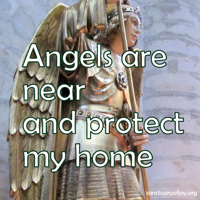 Angels are near and protect my home