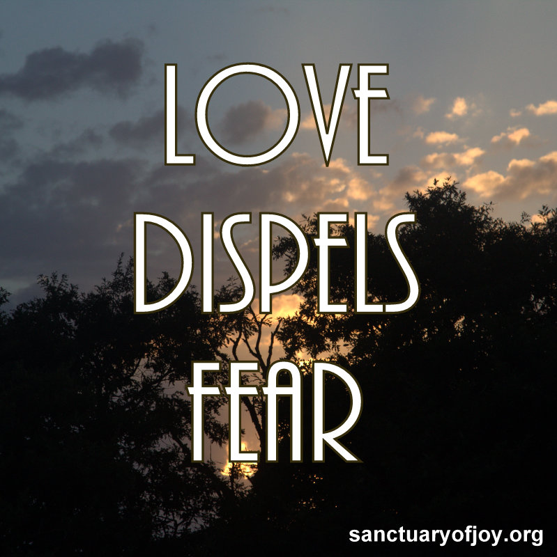 Love dispels fear