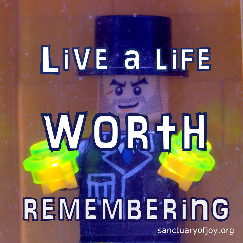 Live a life worth remembering