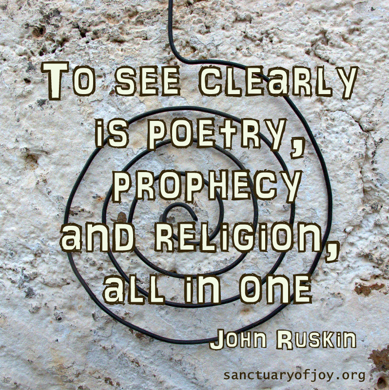 To see clearly is poetry, prophecy and religion, all in one