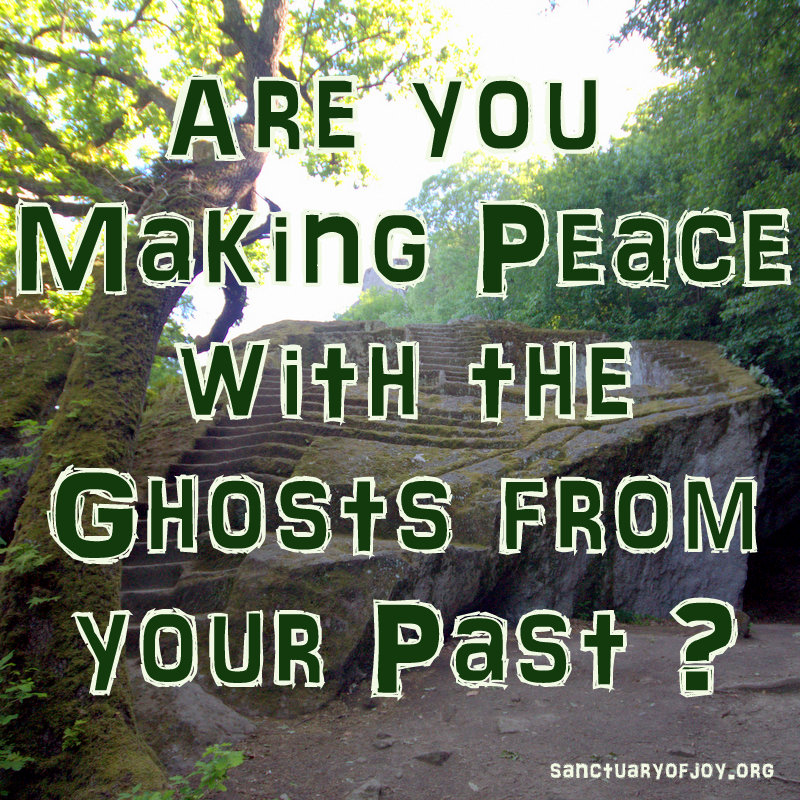Are you making peace with the ghosts from your past?