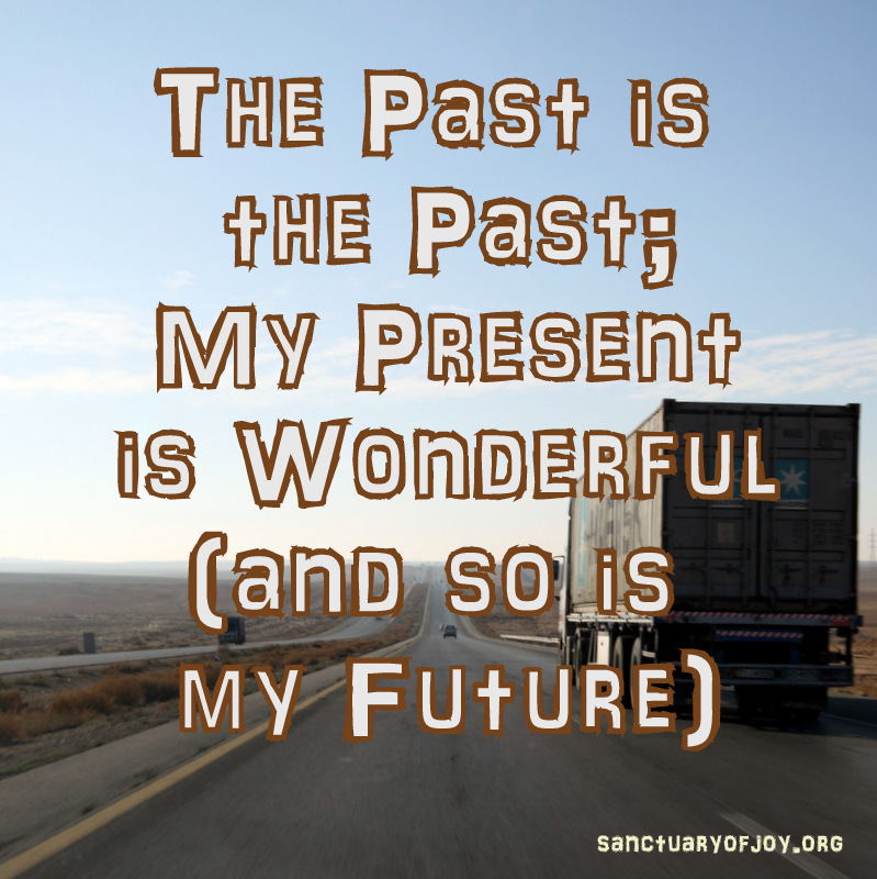 The past is the past; my present is wonderful