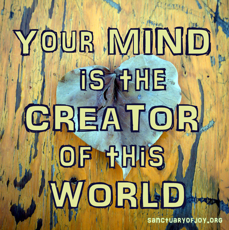 Your mind is the creator of this world