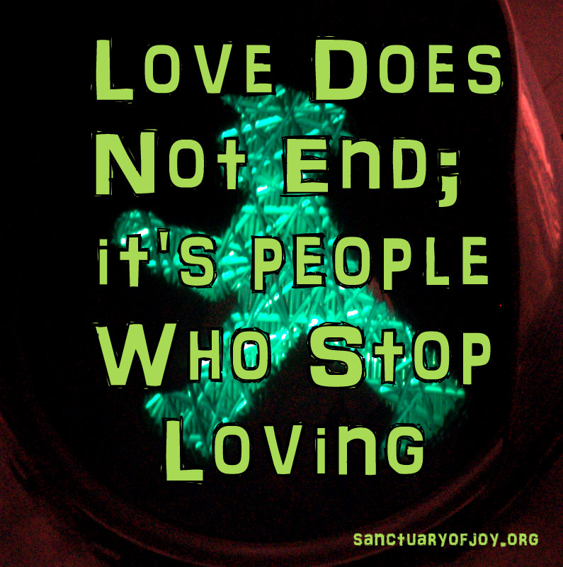 Love does not end; it's people who stop loving