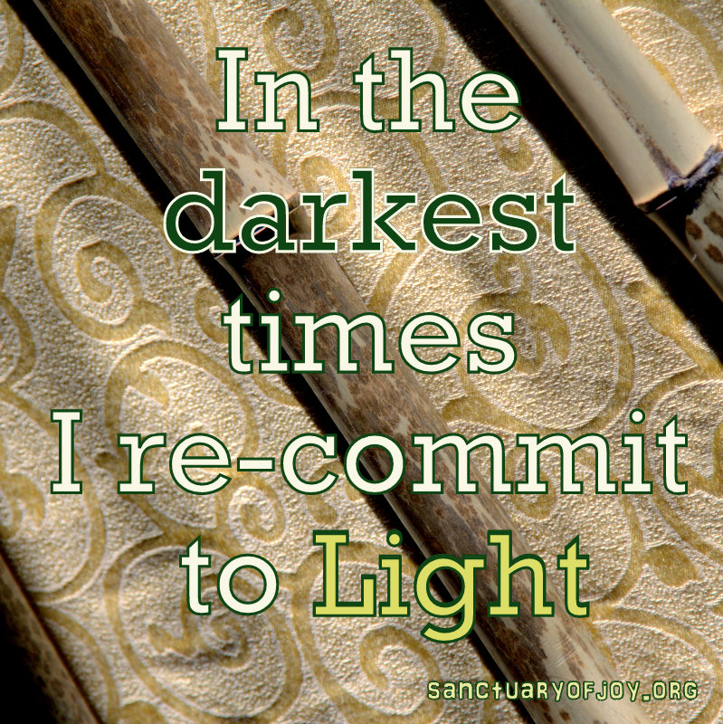 In the darkest times I re-commit to Light