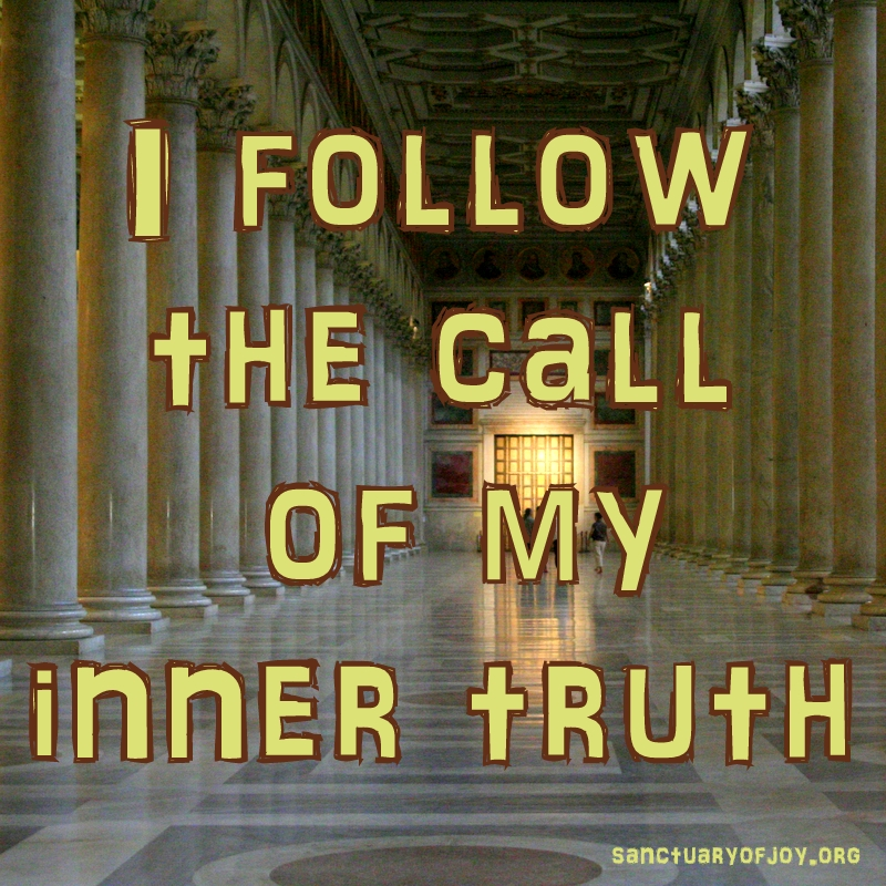 I follow the call of my inner truth