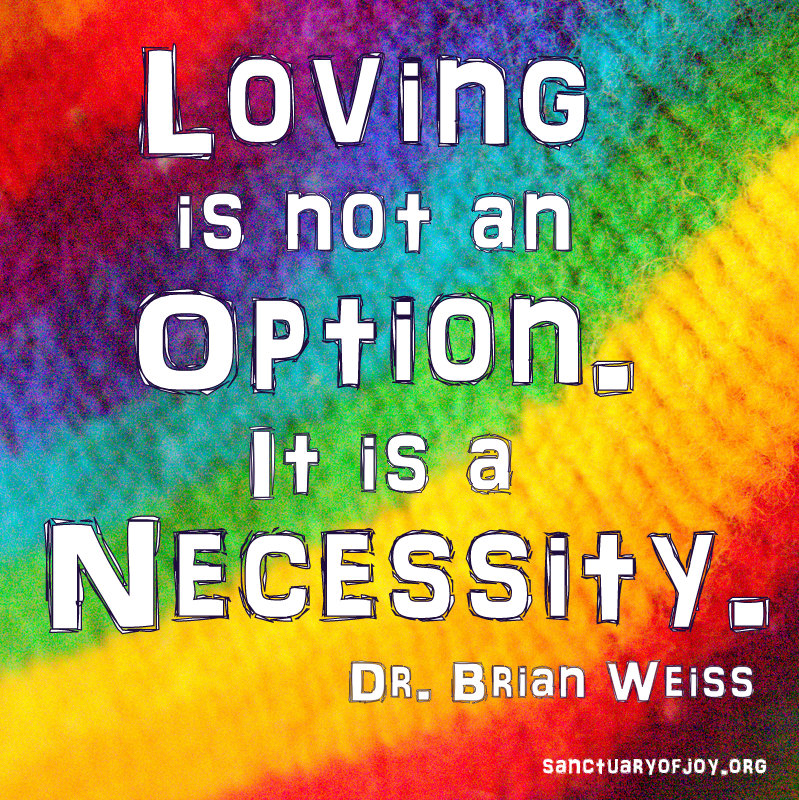 Loving is not an option. It is a necessity.