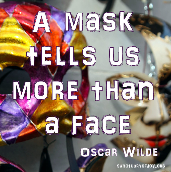 A mask tells us more than a face - Oscar Wilde