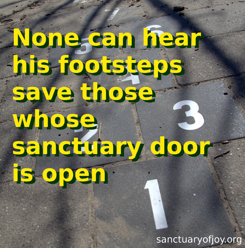 None can hear his footsteps save those whose sanctuary door is open