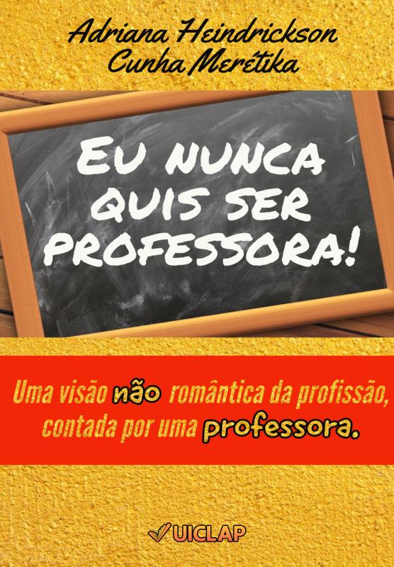 Eu nunca quis ser professora! Uma visão não romântica da profissão, contada por uma professora.