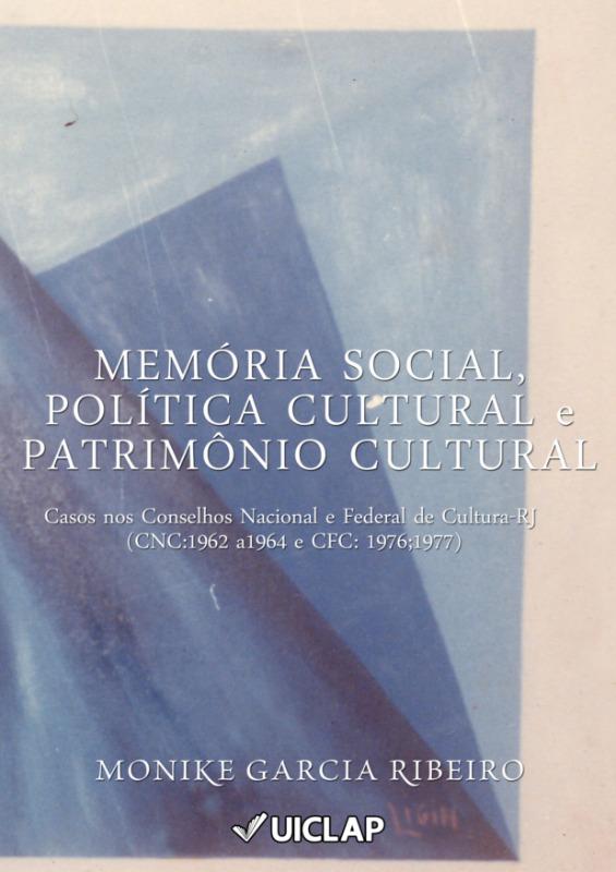 Memória Social, Política Cultural e Patrimônio Cultural. Casos nos Conselhos Nacional e Federal de Cultura-RJ (CNC: 1962 a 1964 e CFC: 1976, 1977.