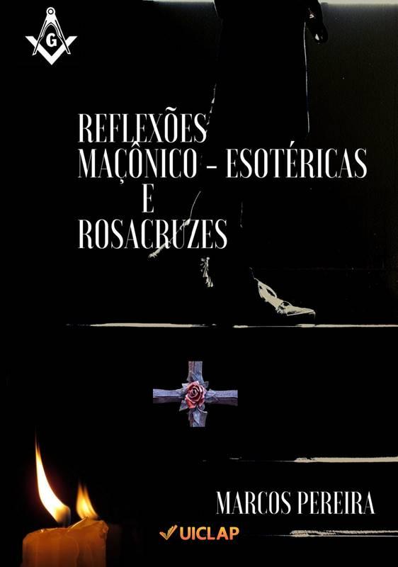 Reflexões Maçônico Esotéricas e Rosacruzes
