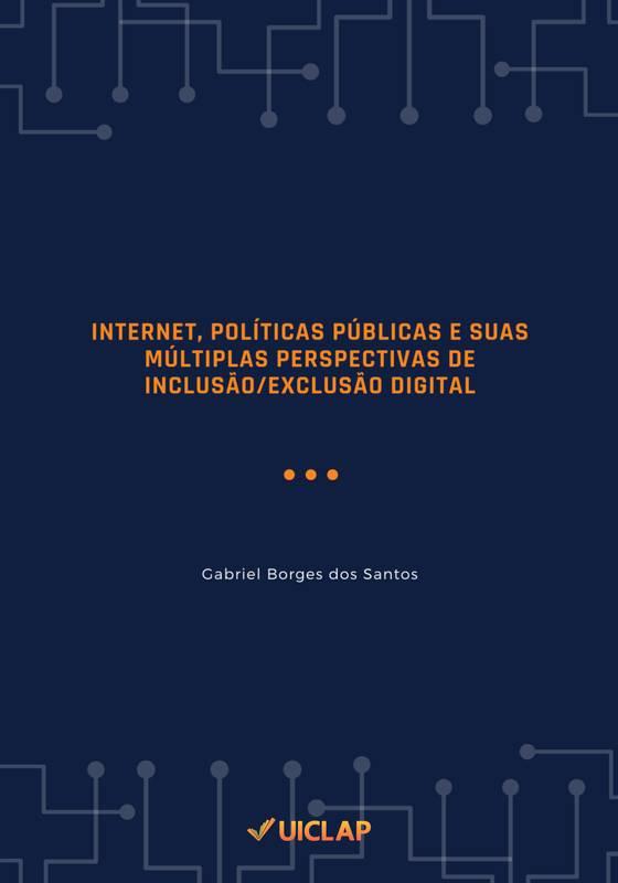 INTERNET, POLÍTICAS PÚBLICAS E SUAS MÚLTIPLAS PERSPECTIVAS DE INCLUSÃO/EXCLUSÃO DIGITAL