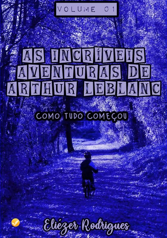 As Incríveis Aventuras de Arthur LeBlanc - Vol. 1