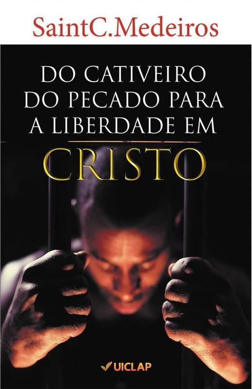 DO CATIVEIRO DO PECADO PARA A LIBERDADE EM CRISTO