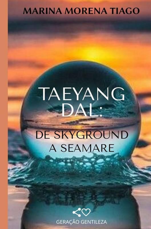 Taeyang Dal: de Skyground a Seamare