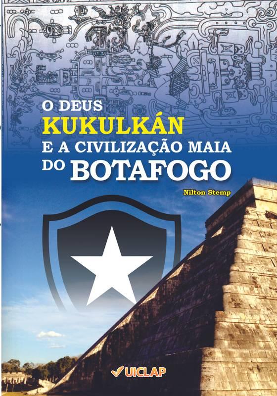 O Deus Kukulkán e a Civilização Maia do Botafogo