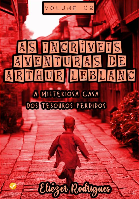 As Incríveis Aventuras de Arthur LeBlanc - Vol. 2