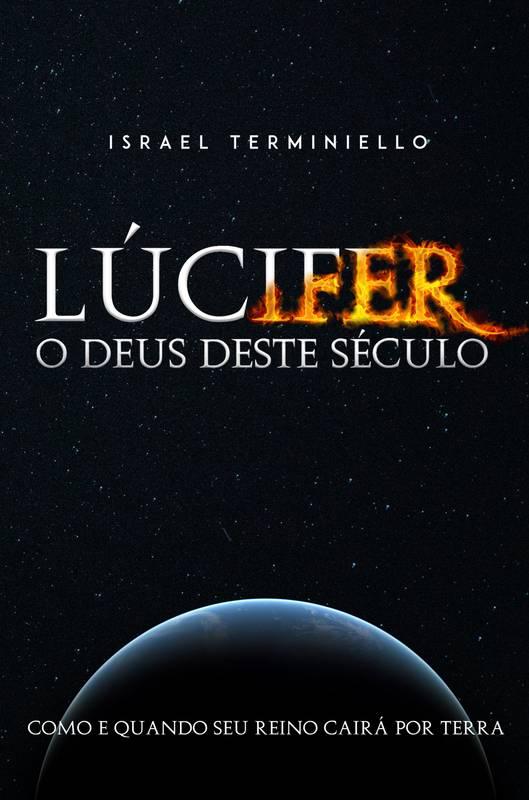 LÚCIFER: O DEUS DESTE SÉCULO