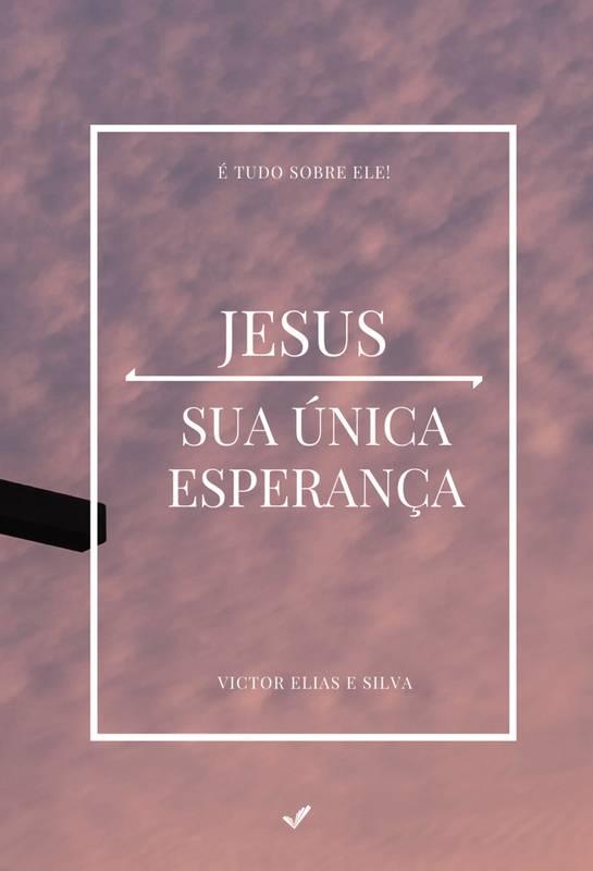Jesus: sua única esperança