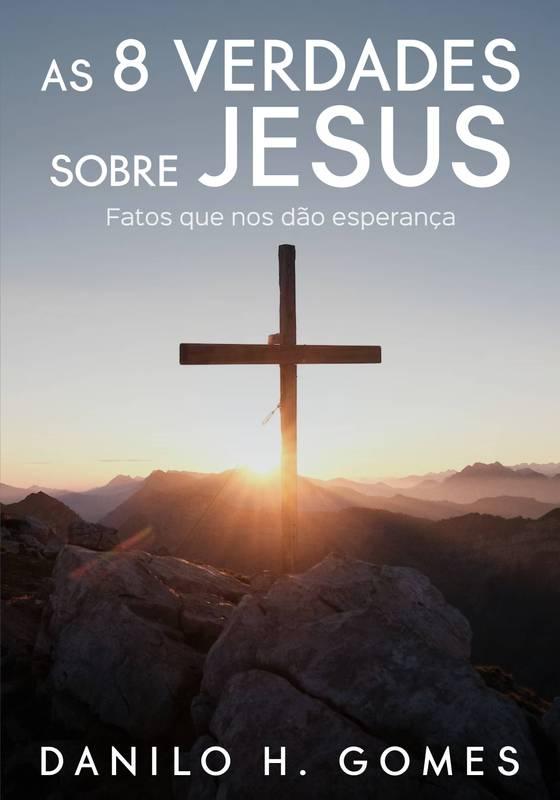 As 8 Verdades Sobre Jesus
