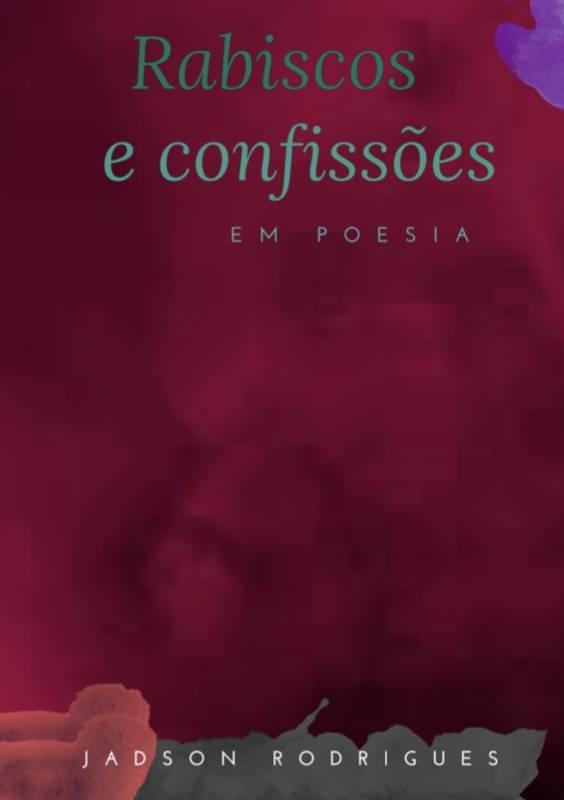 Rabiscos e Confissões em Poesia