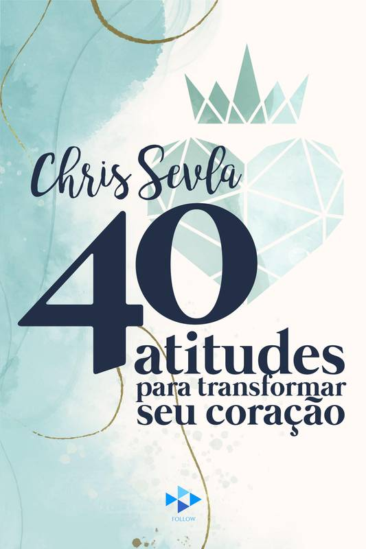 40 Atitudes Para Transformar Seu Coração