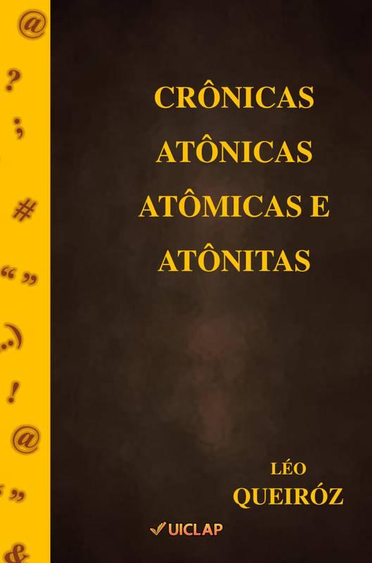 Crônicas Atônicas, Atômicas e Atônitas