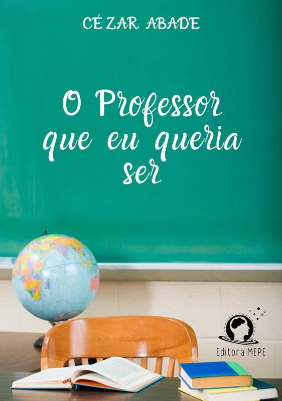 O Professor que eu queria ser