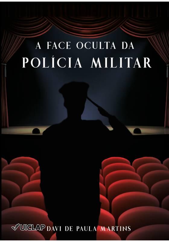 A Face Oculta da Polícia Militar